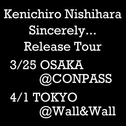 "event:『Kenichiro Nishihara ""Sincerely…"" ReleaseTour』"