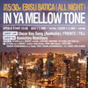 event:IN YA MELLOW TONE(ALL NIGHT)