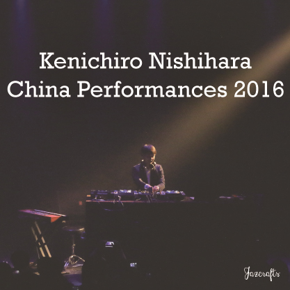Report:Kenichiro Nishihara China Performances (APR.8&10.2016)