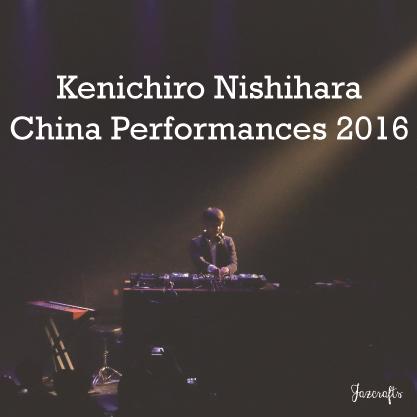 Report:Kenichiro Nishihara China Performances (APR.8&10.2016)
